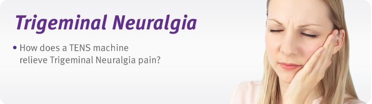 Trigeminal neuralgia pain relief with tens units